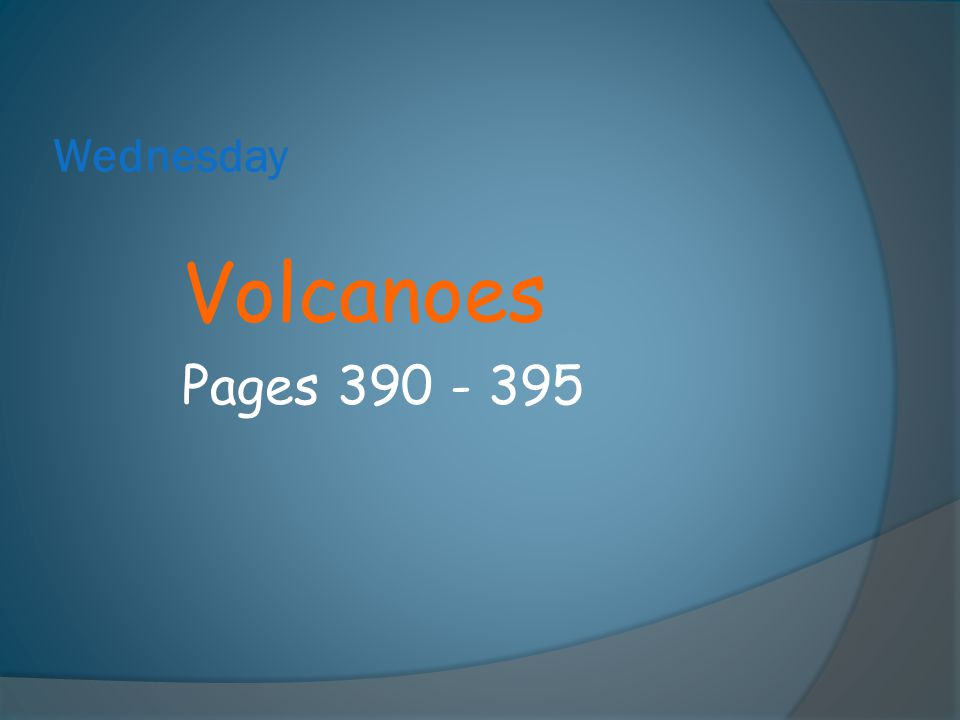 Wednesday Volcanoes Pages 390 - 395