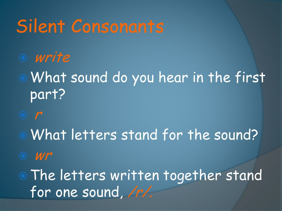 Silent Consonants write What sound do you hear in the first part r