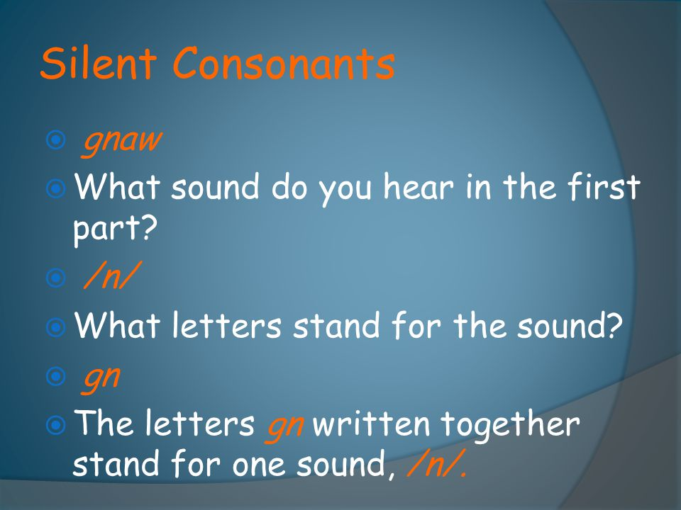 Silent Consonants gnaw What sound do you hear in the first part /n/