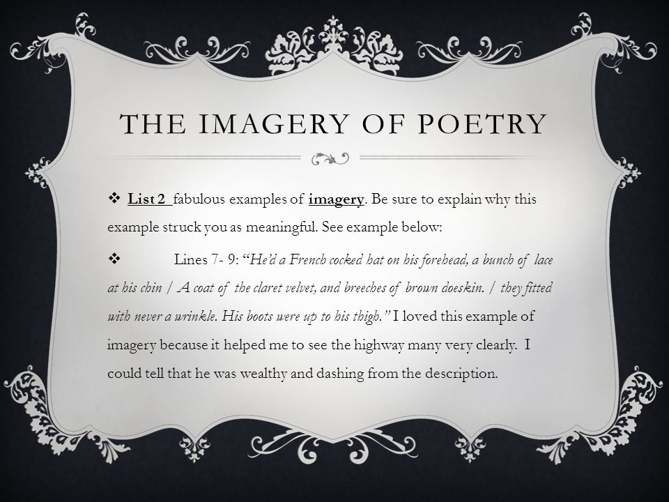 THE IMAGERY OF POETRY List 2 fabulous examples of imagery. Be sure to explain why this example struck you as meaningful. See example below: