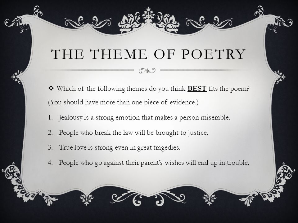 THE THEME OF POETRY Which of the following themes do you think BEST fits the poem (You should have more than one piece of evidence.)