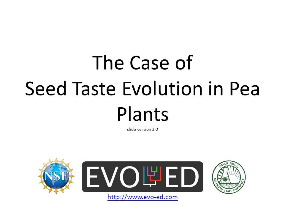 The Case of Seed Taste Evolution in Pea Plants slide version 3.0