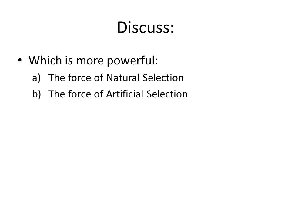 Discuss: Which is more powerful: The force of Natural Selection