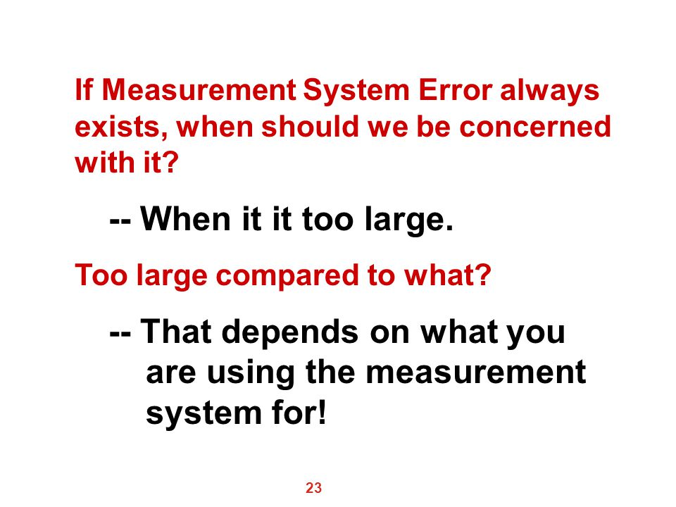 -- That depends on what you are using the measurement system for!