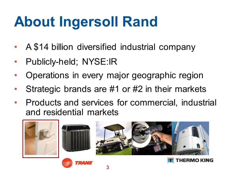 About Ingersoll Rand A $14 billion diversified industrial company
