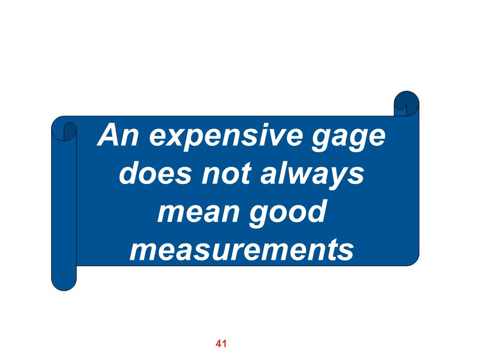 An expensive gage does not always mean good measurements