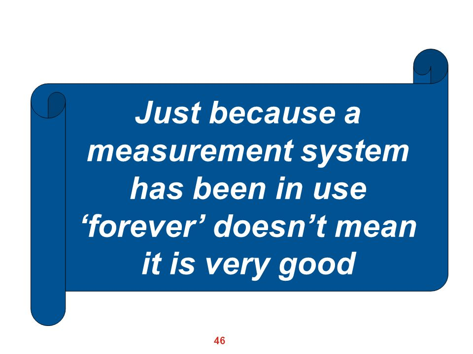 Just because a measurement system has been in use 'forever' doesn't mean it is very good