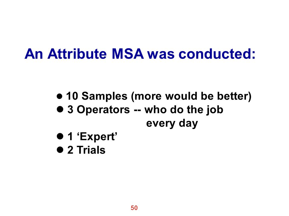 An Attribute MSA was conducted: