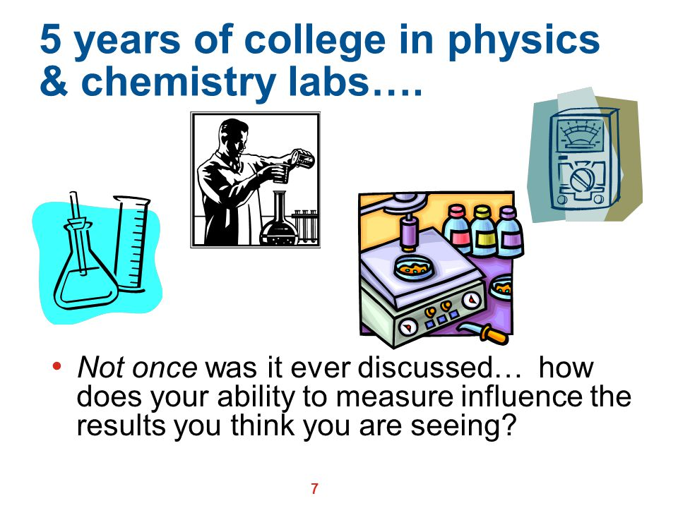 5 years of college in physics & chemistry labs….