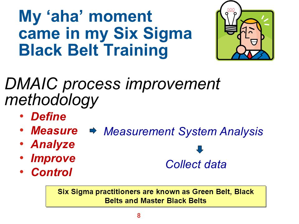 My 'aha' moment came in my Six Sigma Black Belt Training