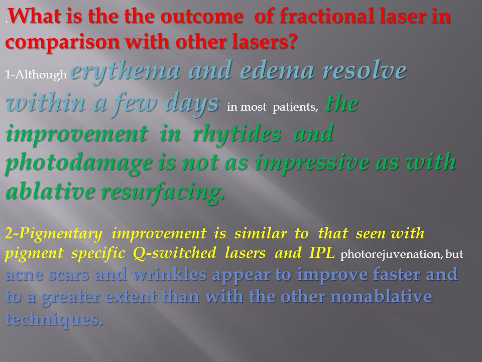 .What is the the outcome of fractional laser in comparison with other lasers