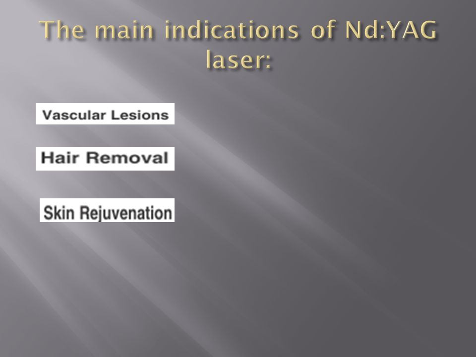 The main indications of Nd:YAG laser: