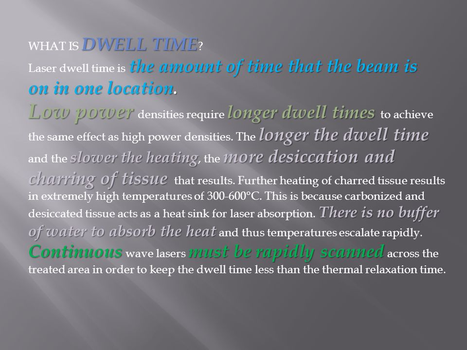 WHAT IS DWELL TIME Laser dwell time is the amount of time that the beam is. on in one location.
