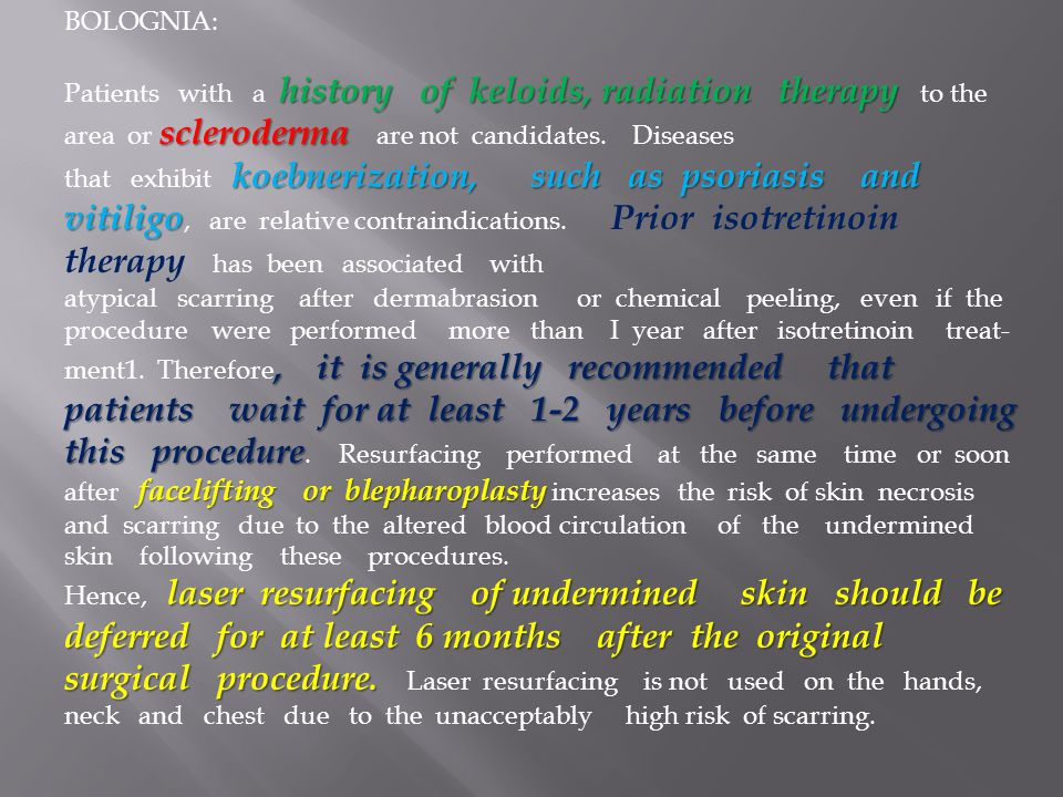 BOLOGNIA: Patients with a history of keloids, radiation therapy to the area or scleroderma are not candidates. Diseases.