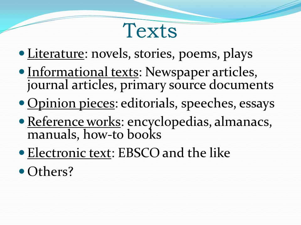 Texts Literature: novels, stories, poems, plays