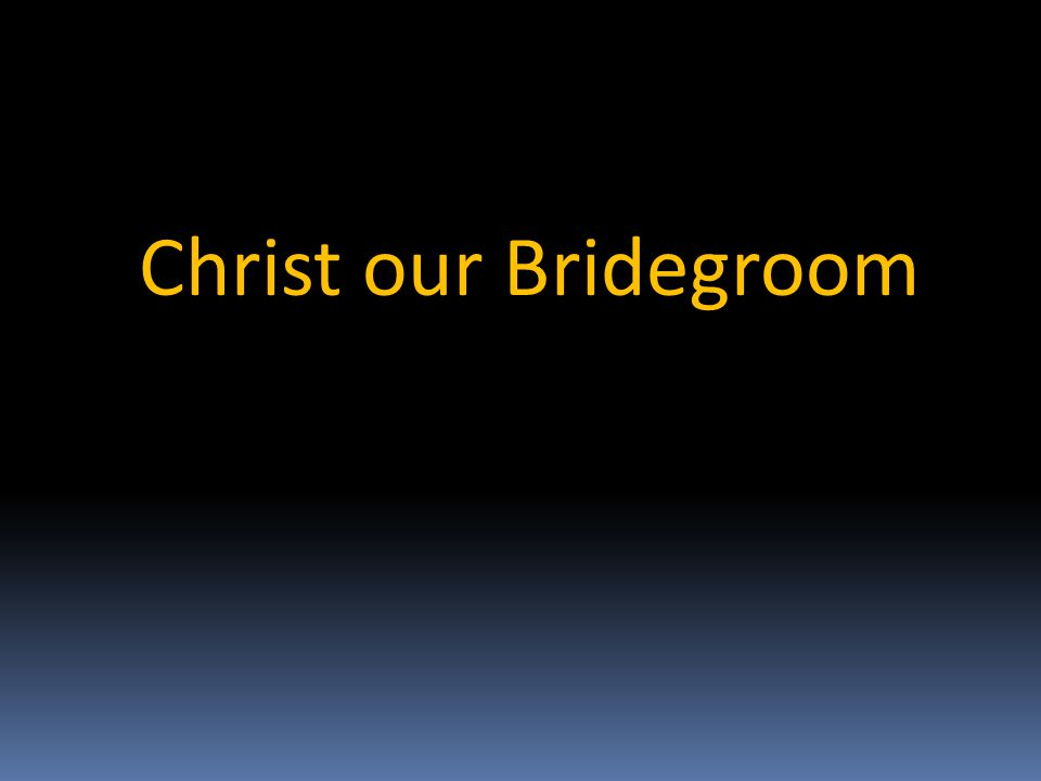 Christ our Bridegroom