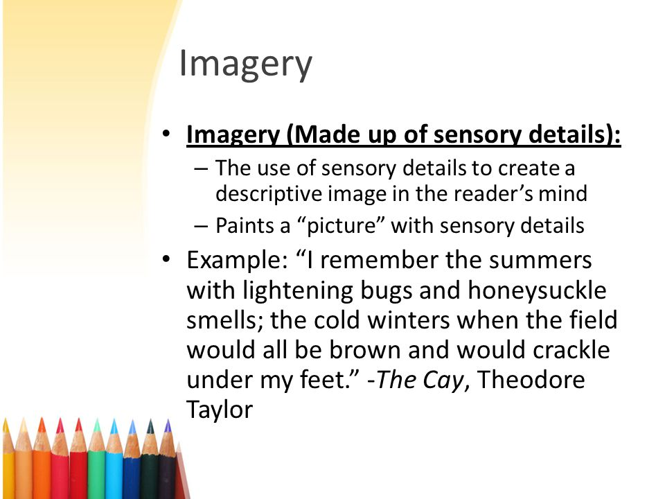 Imagery Imagery (Made up of sensory details):