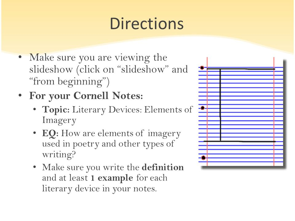 Directions Make sure you are viewing the slideshow (click on slideshow and from beginning ) For your Cornell Notes: