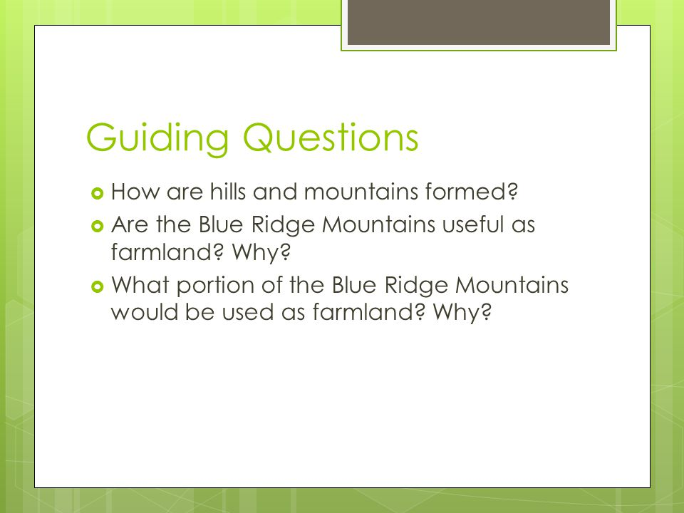 Guiding Questions How are hills and mountains formed