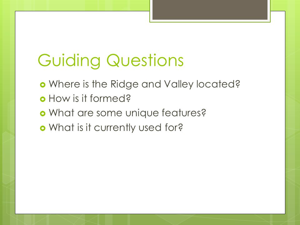 Guiding Questions Where is the Ridge and Valley located