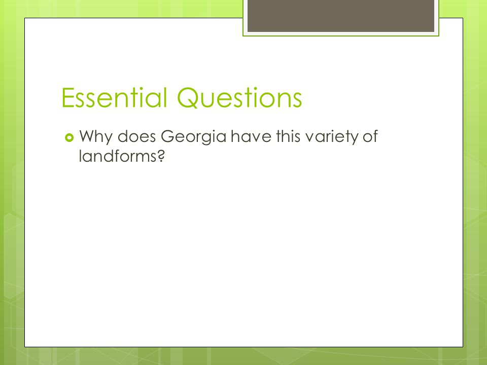 Essential Questions Why does Georgia have this variety of landforms