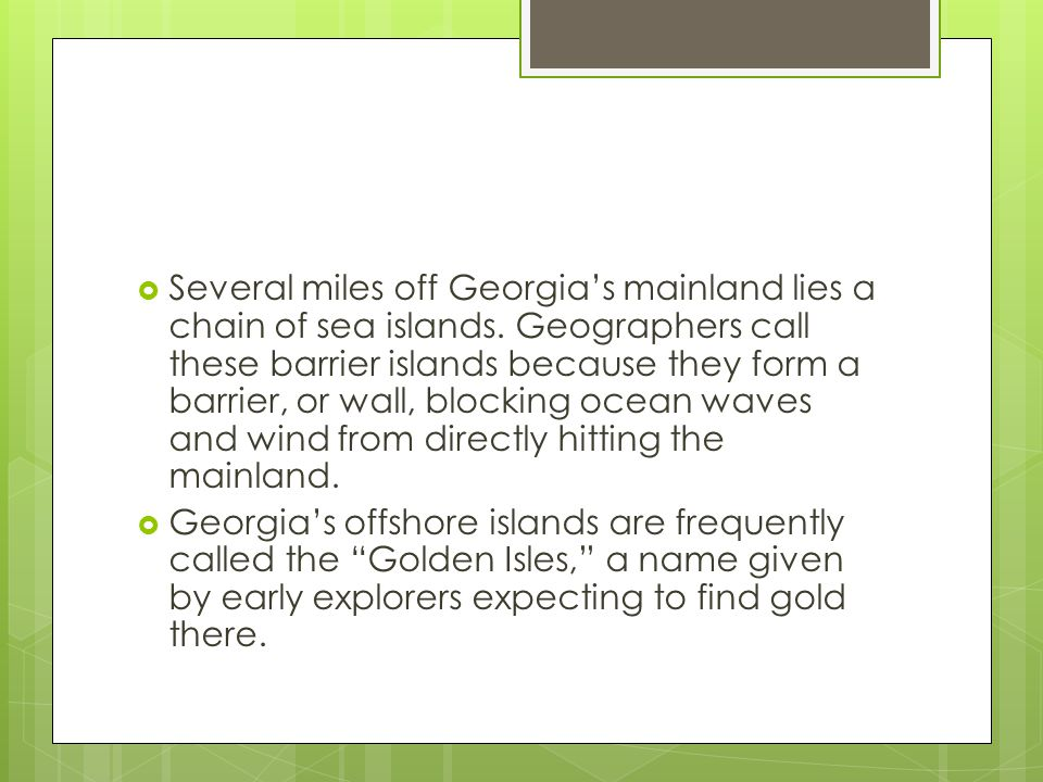 Several miles off Georgia's mainland lies a chain of sea islands