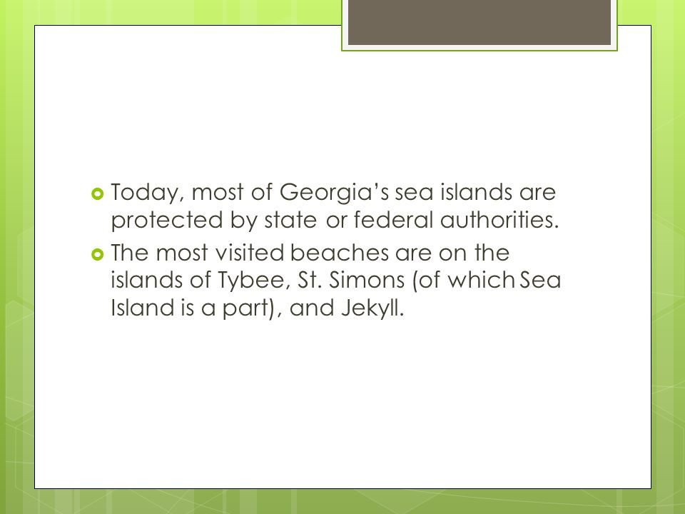 Today, most of Georgia's sea islands are protected by state or federal authorities.