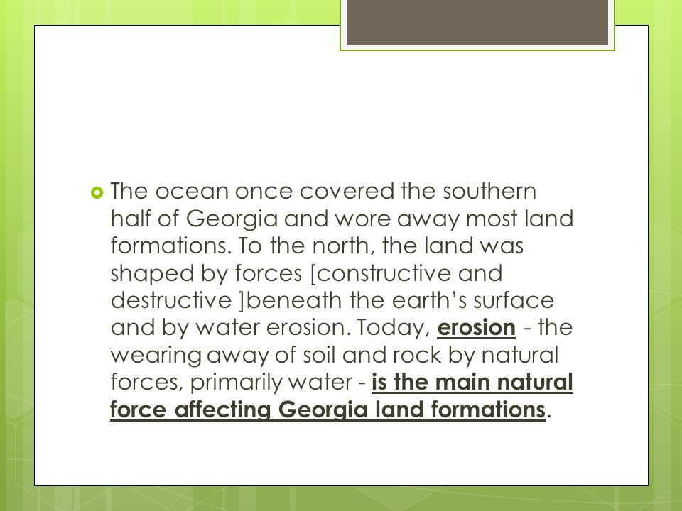 The ocean once covered the southern half of Georgia and wore away most land formations.
