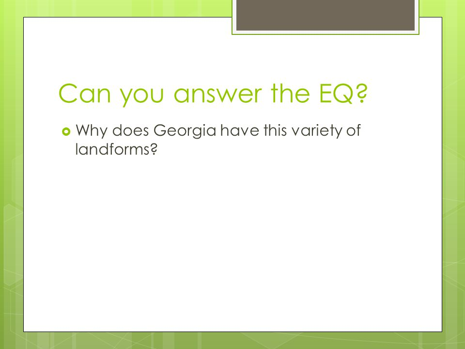 Can you answer the EQ Why does Georgia have this variety of landforms