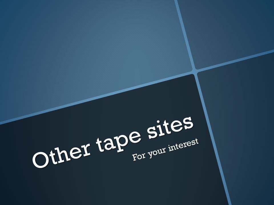 Other tape sites For your interest