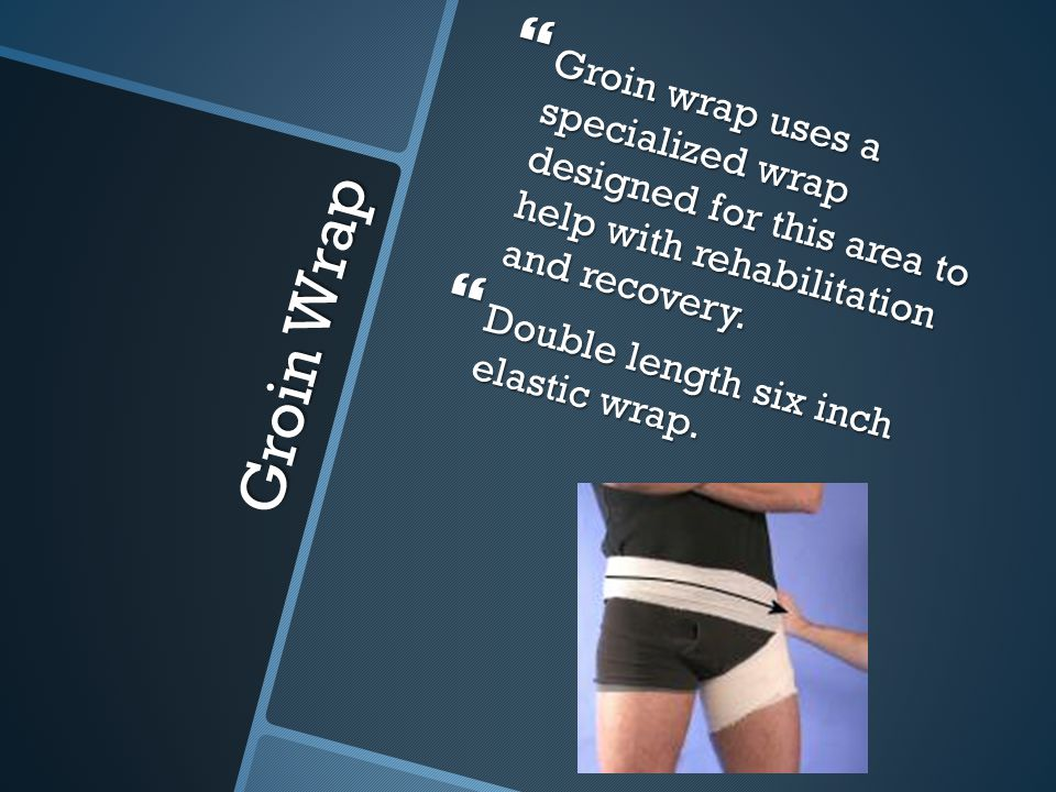 Groin wrap uses a specialized wrap designed for this area to help with rehabilitation and recovery.