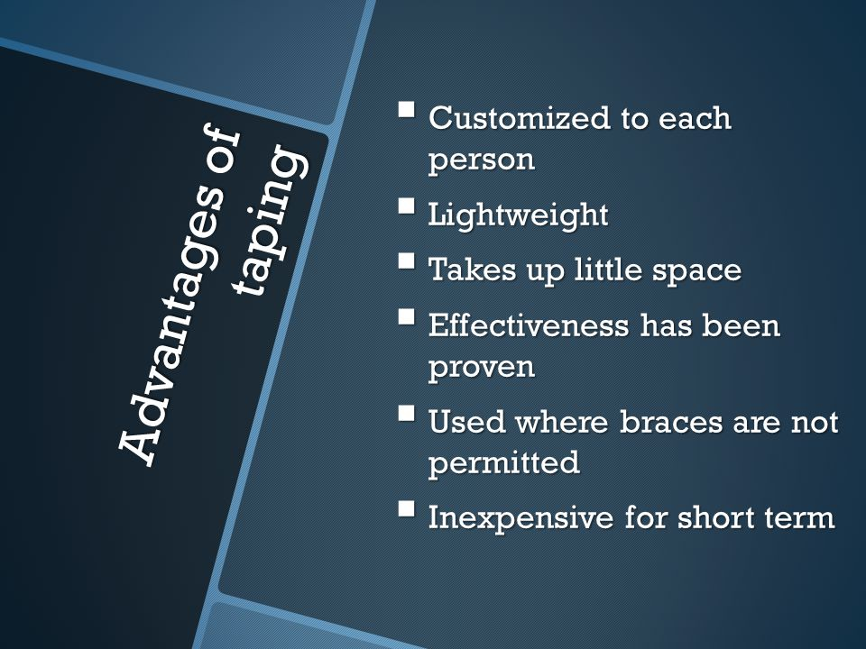 Advantages of taping Customized to each person Lightweight
