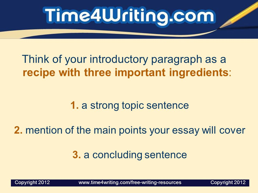 Think of your introductory paragraph as a