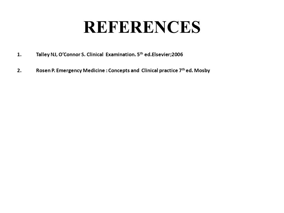 REFERENCES Talley NJ, O'Connor S. Clinical Examination. 5th ed.Elsevier;2006.