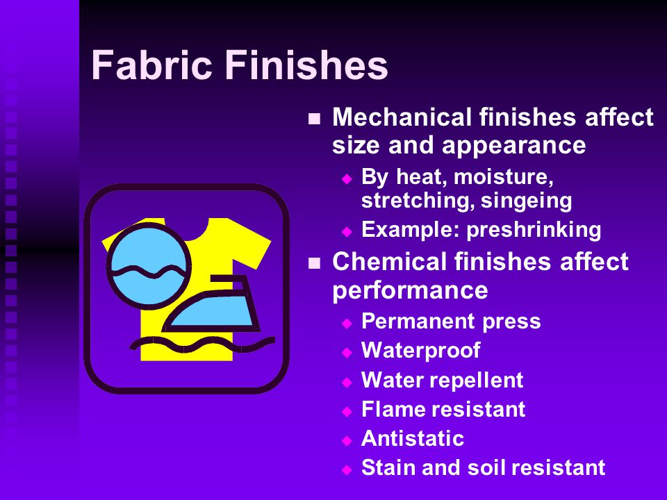 Fabric Finishes Mechanical finishes affect size and appearance