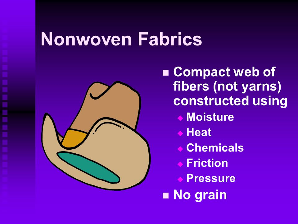 Nonwoven Fabrics Compact web of fibers (not yarns) constructed using