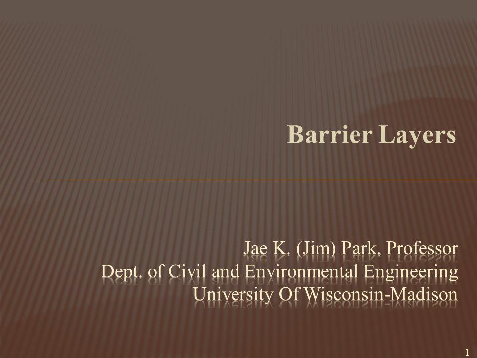 Barrier Layers Jae K. (Jim) Park, Professor Dept.