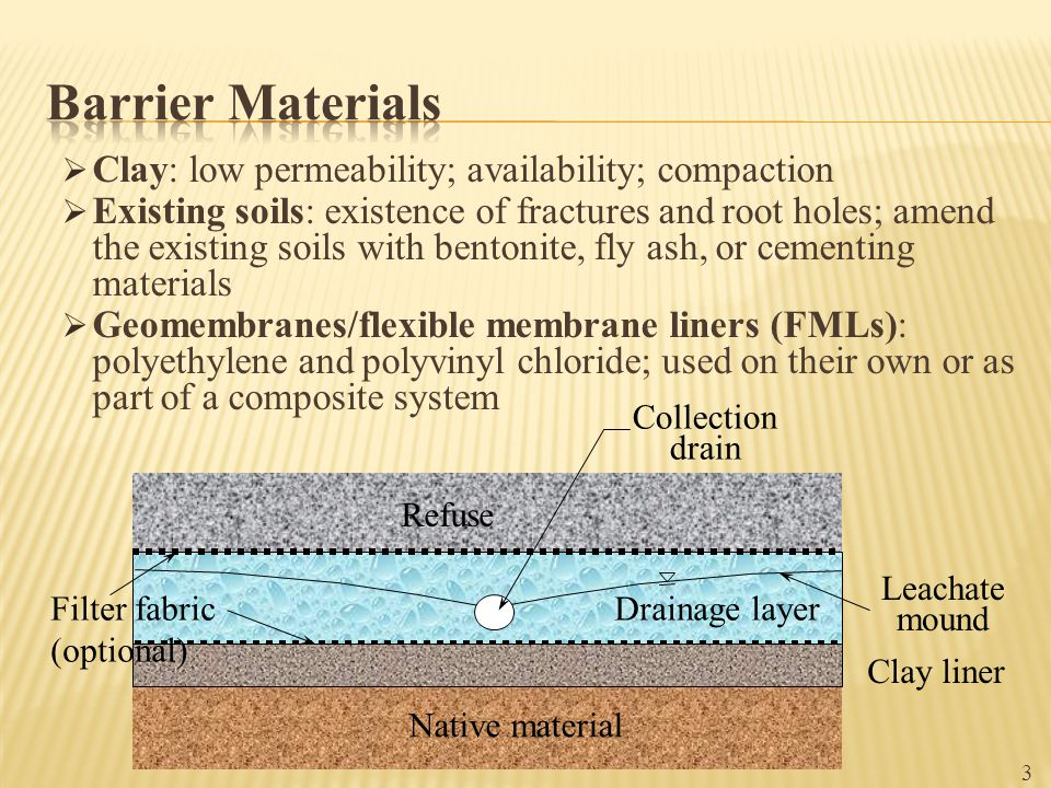 Barrier Materials Clay: low permeability; availability; compaction