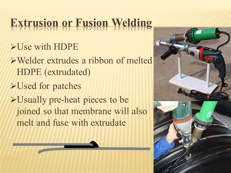 Extrusion or Fusion Welding