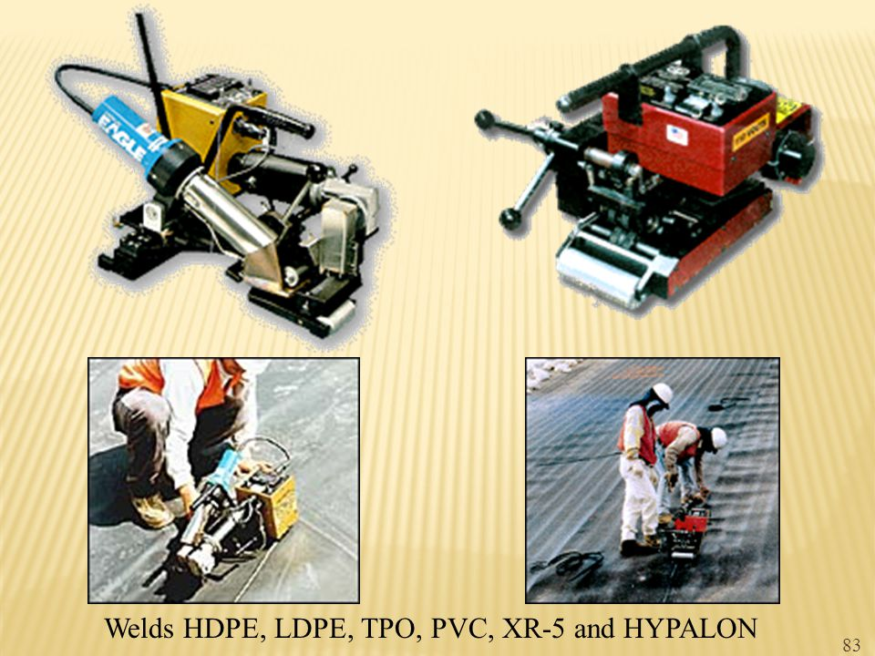 Welds HDPE, LDPE, TPO, PVC, XR-5 and HYPALON