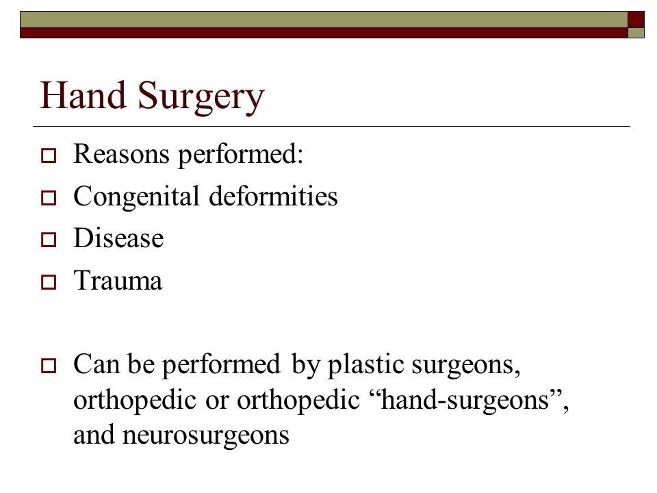 Hand Surgery Reasons performed: Congenital deformities Disease Trauma