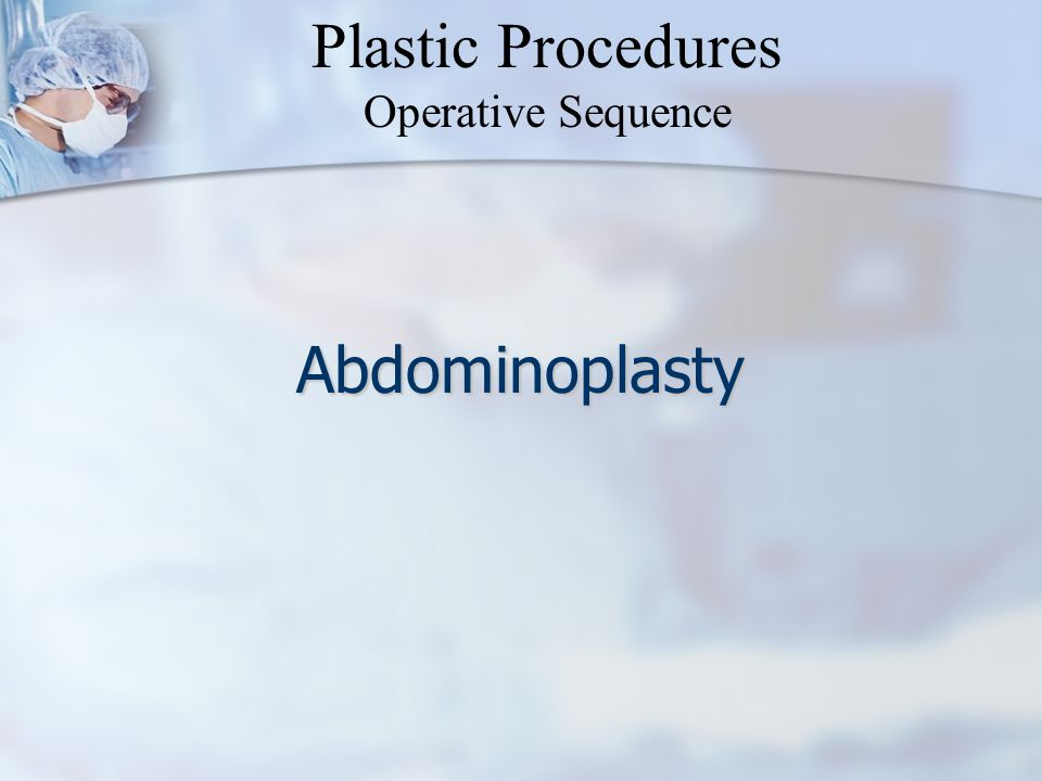 Plastic Procedures Operative Sequence