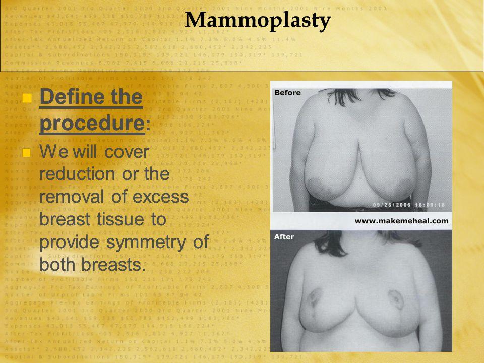 Mammoplasty Define the procedure: