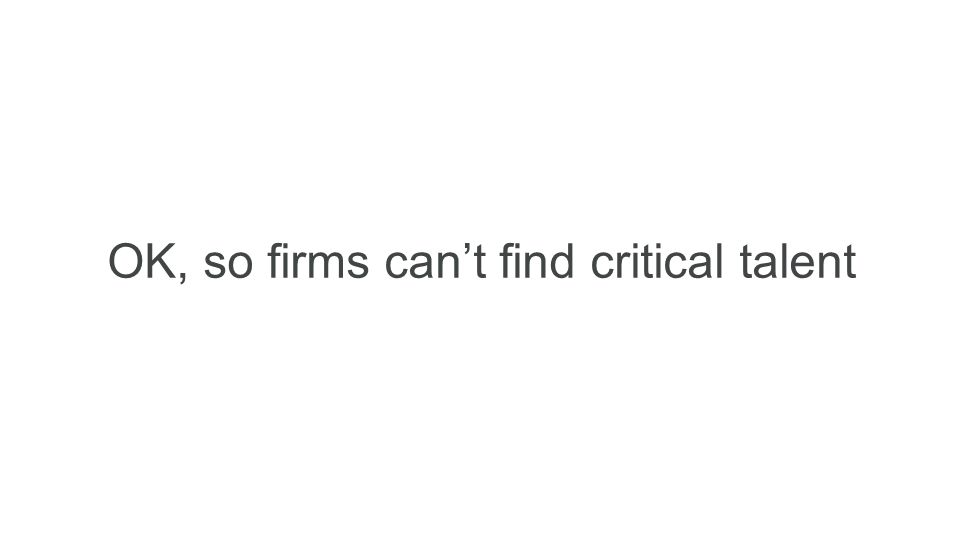 OK, so firms can't find critical talent