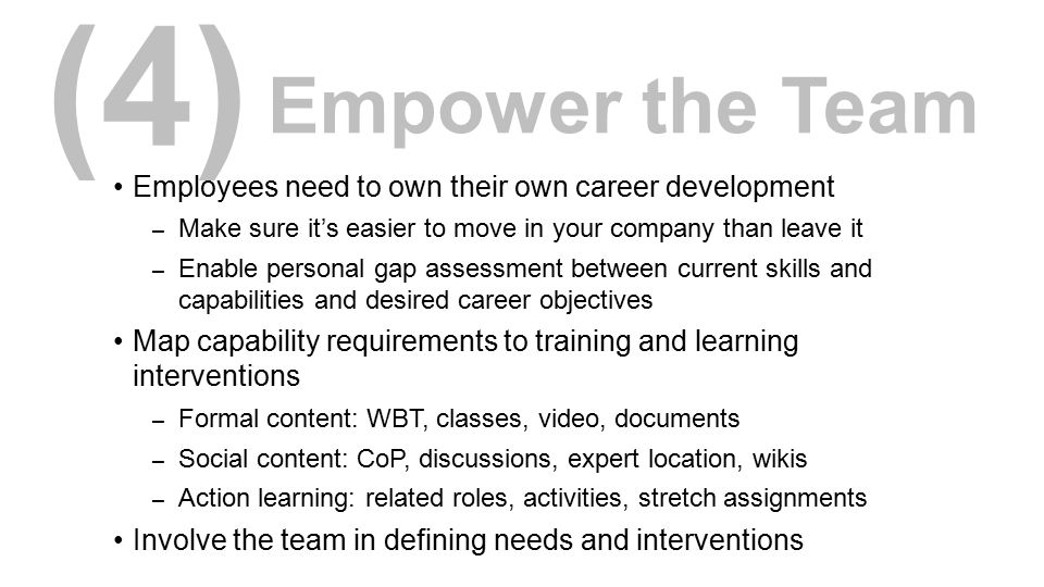 (4) Empower the Team. Employees need to own their own career development. Make sure it's easier to move in your company than leave it.