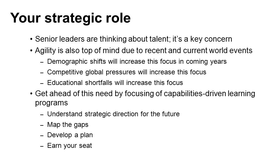 Your strategic role Senior leaders are thinking about talent; it's a key concern. Agility is also top of mind due to recent and current world events.