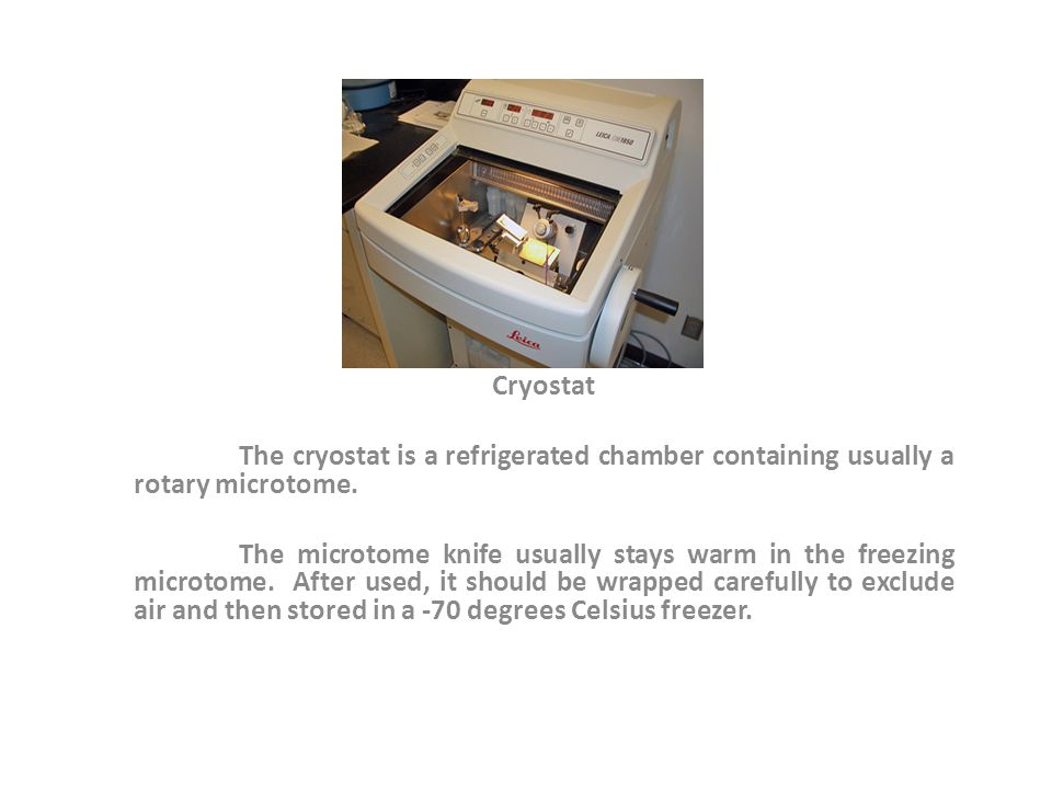 Cryostat The cryostat is a refrigerated chamber containing usually a rotary microtome.