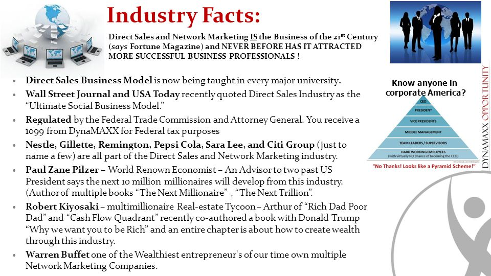 Industry Facts: Direct Sales and Network Marketing IS the Business of the 21st Century. (says Fortune Magazine) and NEVER BEFORE HAS IT ATTRACTED.