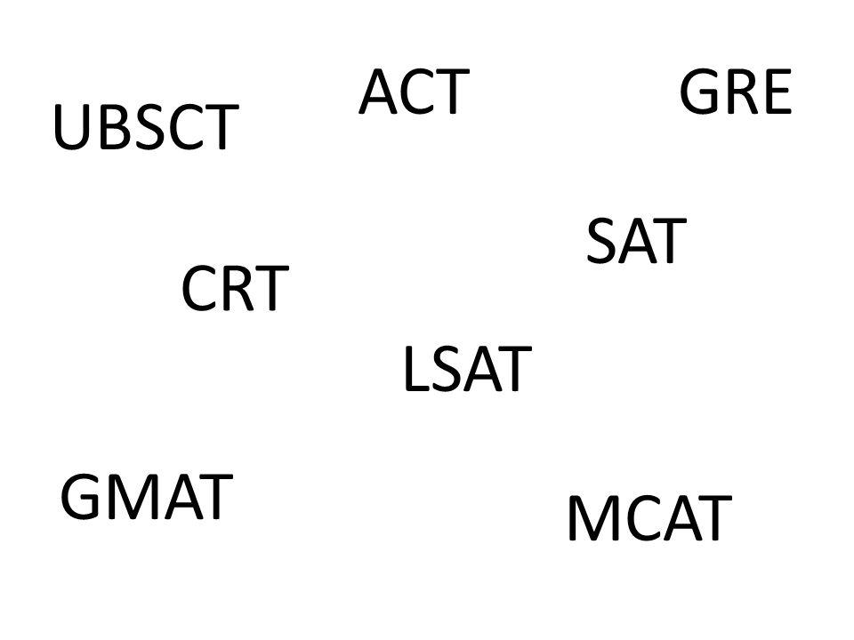 ACT GRE UBSCT SAT CRT LSAT GMAT MCAT