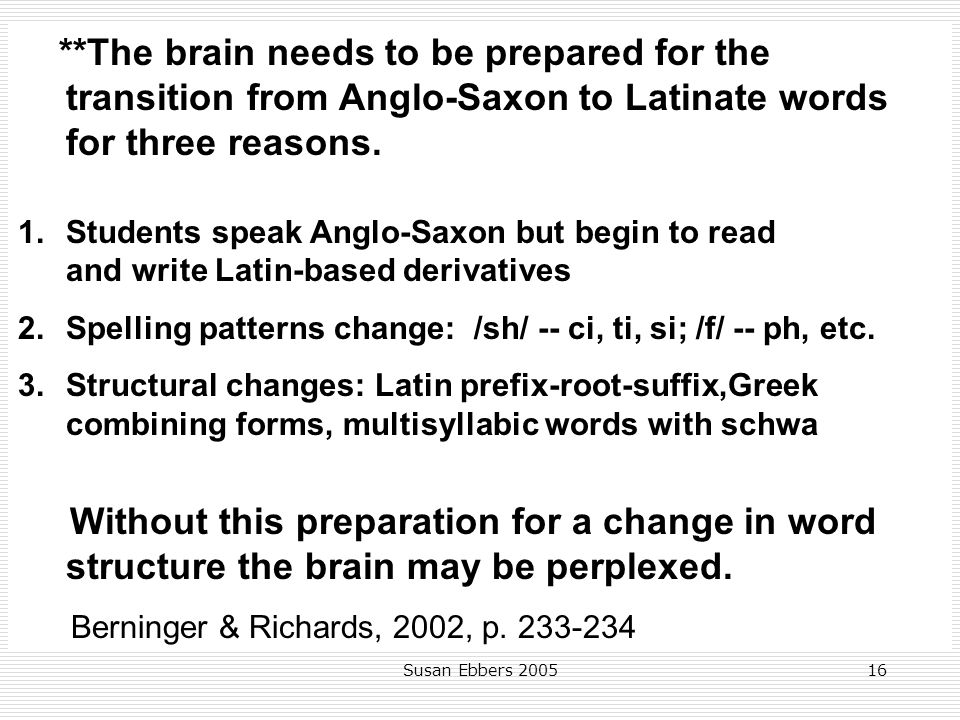**The brain needs to be prepared for the transition from Anglo-Saxon to Latinate words for three reasons.